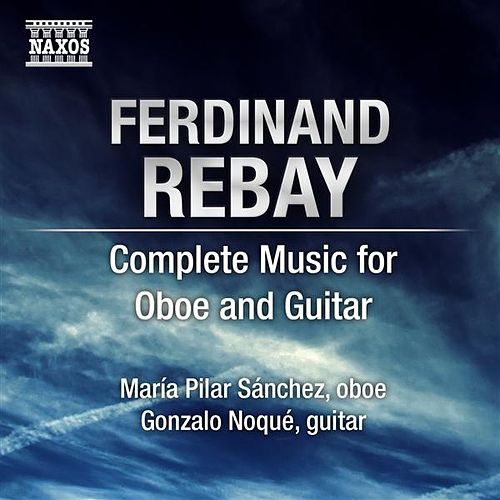 Rebay, F.: Oboe and Guitar Music (Complete) by Maria Pilar Sanchez