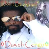 Don't Be Afraid - Single by Daweh Congo