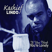 If You Think You're Lonely - Single by Kashief Lindo