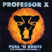 Puss 'N Boots (The Struggle Continues...) by Professor X