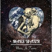 Mars, Je T'aime by Mars Water