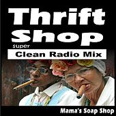 Thrift Shop (Super Clean Radio Mix) by Mama's Soap Shop