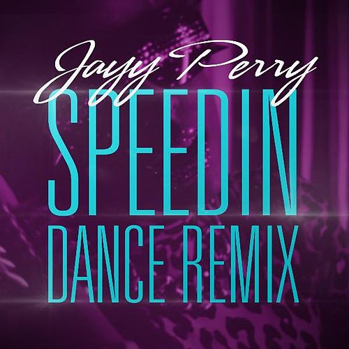 Speedin' (Dance Remix) by Jayy Perry