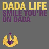 Smile You're on Dada by Dada Life