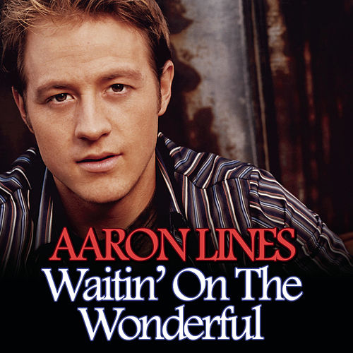 Waitin' On The Wonderful by Aaron Lines