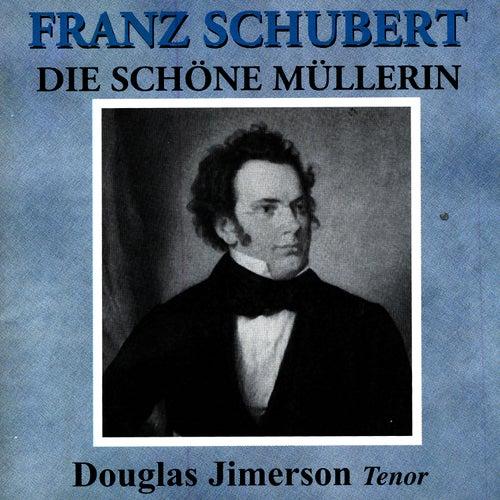 Schubert: Die schone Mullerin by Douglas Jimerson