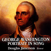 George Washington: Portrait in Song by Douglas Jimerson