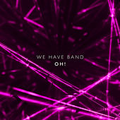 Oh! (Beatport Exclusive) by We Have Band