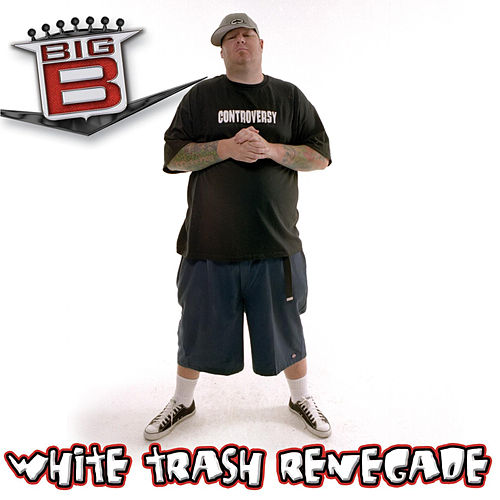 White Trash Renegade by Big B