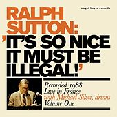 It's So Nice It Must Be Illegal!, Vol. 1 by Ralph Sutton