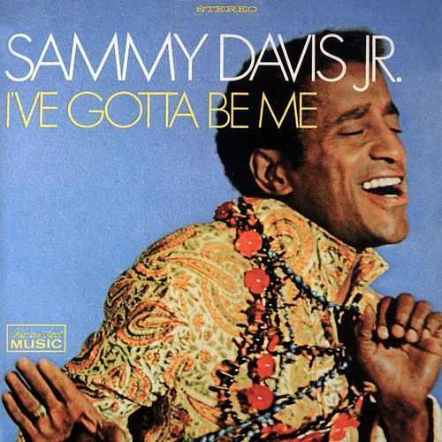 I've Gotta Be Me by Sammy Davis, Jr.