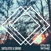 You're Home - Single by Satellites and Sirens