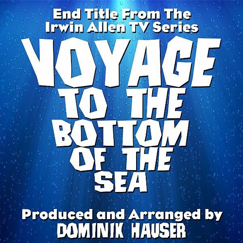 End Title (From the TV Series Voyage to the Bottom of the Sea) by Dominik Hauser