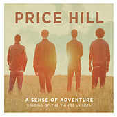 A Sense of Adventure: Singing of the Things Unseen by Price Hill