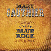 Live At Blue Rock by Mary Gauthier