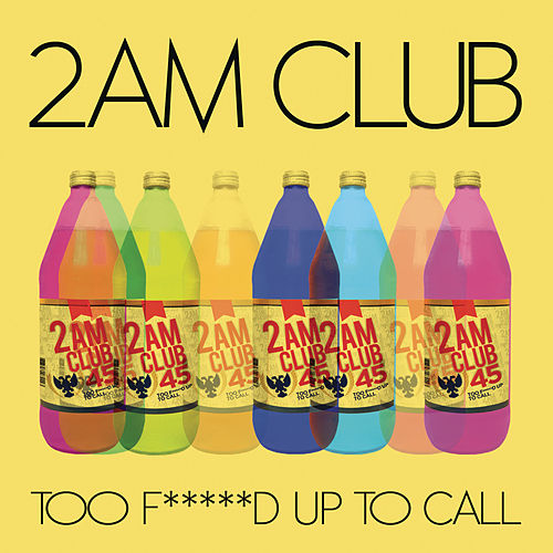 Too Fucked Up To Call by 2AM Club