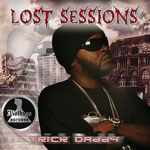 Lost Sessions von Trick Daddy