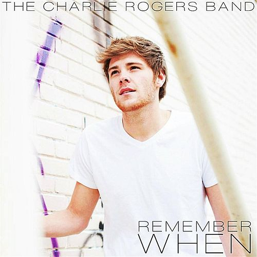 Remember When by The Charlie Rogers Band