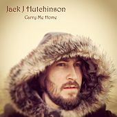 Carry Me Home by Jack J Hutchinson