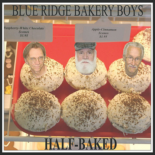 Half-Baked by The Blue Ridge Bakery Boys