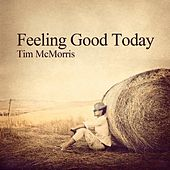 Feeling Good Today by Tim McMorris