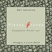 Piazza Grande (Omaggio a Lucio Dalla) by Various Artists