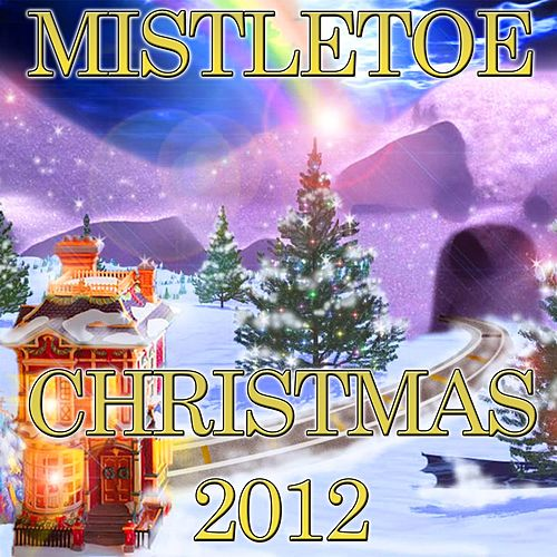 Mistletoe Christmas 2012 by Various Artists