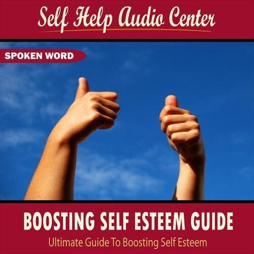 Boosting Self Esteem Guide by Self Help Audio Center