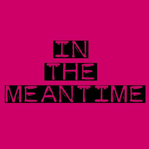 In The Meantime by Silverfilter