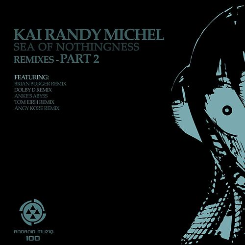 Sea of Nothingness Remixes (Part 2) by Kai Randy Michel
