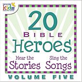 20 Bible Heroes Stories & Songs, Vol. 5 by Wonder Kids