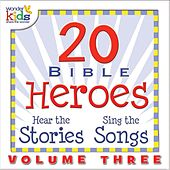 20 Bible Heroes Stories & Songs, Vol. 3 by Wonder Kids