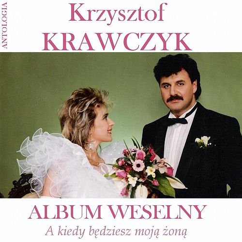 A kiedy bedziesz moja zona / Album weselny (Krzysztof Krawczyk Antologia) by Krzysztof Krawczyk