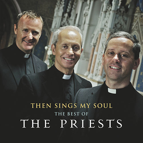 Then Sings My Soul: The Best of The Priests by The Priests
