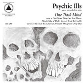 One Track Mind by Psychic Ills