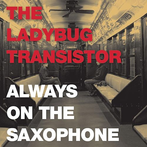 Always on the Saxophone by Ladybug Transistor