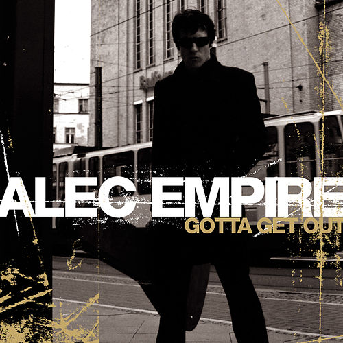 Gotta Get Out by Alec Empire