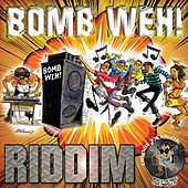 Bomb Weh Riddim by Various Artists