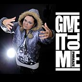 Give It To Me by Phreaze