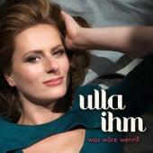 Was Wäre Wenn by Ulla Ihm