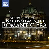 A Guided Tour of Nationalism in the Romantic Era, Vol. 1 by Various Artists