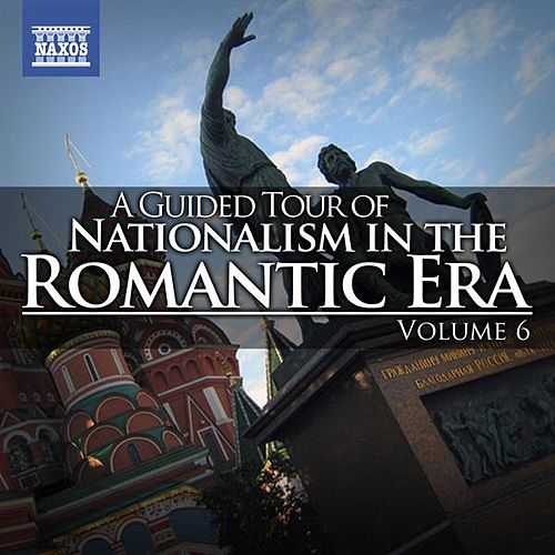 A Guided Tour of Nationalism in the Romantic Era, Vol. 6 by Various Artists