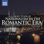 A Guided Tour of Nationalism in the Romantic Era, Vol. 3 von Various Artists