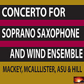 Concerto for Soprano Saxophone and Wind Ensemble by Timothy McAllister