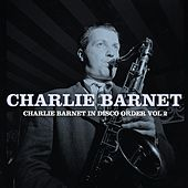 Charlie Barnet In Disco Order, Vol. 2 by Charlie Barnet