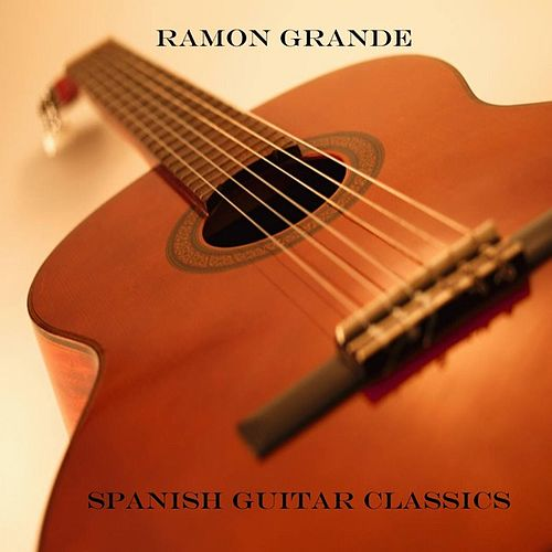 Spanish Guitar Classics by Ramon Grande