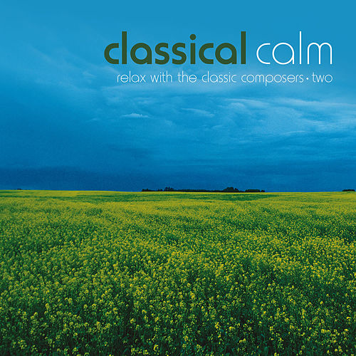 Classical Calm… Relax With The Classic Composers, Vol. 2 by Various Artists