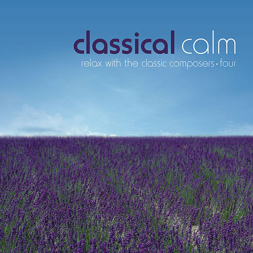 Classical Calm… Relax With The Classic Composers, Vol. 4 by Various Artists