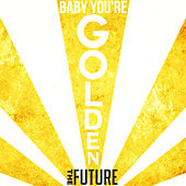 Baby You're Golden - Single by The Future