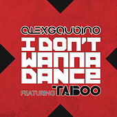 I Don't Wanna Dance by Alex Gaudino